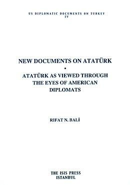 New Documents on Atatürk Atatürk As Viewed Through the Eyes of American Diplomats Foreword By Andrew Mango