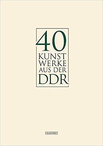 40 Kunst-Werke aus der DDR: 40 farbige Reproduktionen in einer Mappe ...