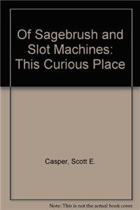 Of Sagebrush and Slot Machines: This Curious Place