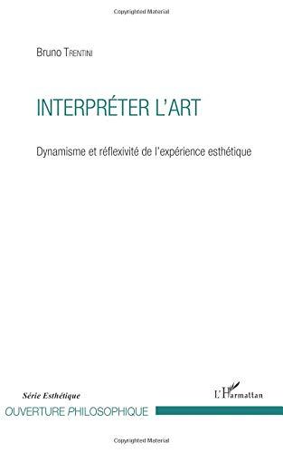 Interpréter l'art: Dynamisme et réflexivité de l'expérience esthétique (French Edition) pdf epub
