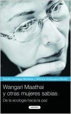 Wangari Maathai y otras mujeres sabias / Wangari Maathai and other wisdom women: De la ecologia hacia la paz / From Ecology to Peace