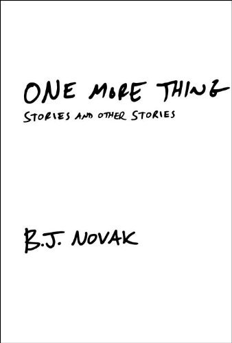 One More Thing: Stories and Other Stories by B.J. Novak (2014-02-04)