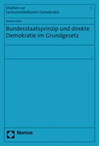 Bundesstaatsprinzip und direkte Demokratie im Grundgesetz (Studien Zur Sachunmittelbaren Demokratie)