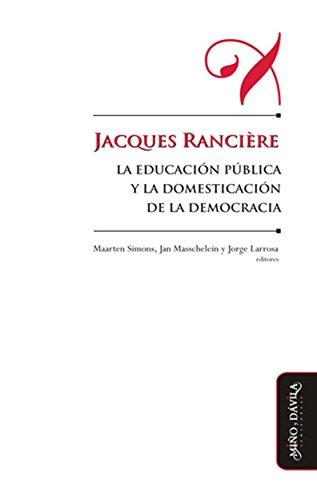Jacques Rancière, la educación pública y la domesticación de la democracia  (Spanish Edition)