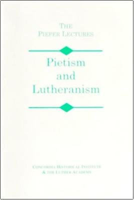 Pietism and Lutheranism (The Pieper Lectures)