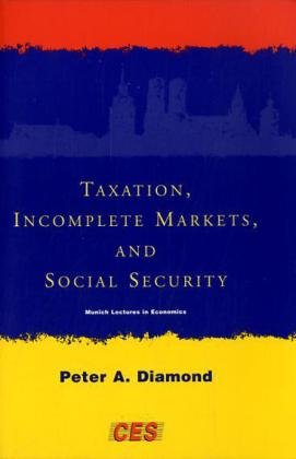 Taxation Incomplete Markets And Social Security  Munich Lectures In Economics