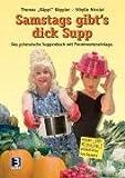 Samstags gibt's Dick Supp: Das (ge)hessische Suppenbuch mit Prominenteneinlage