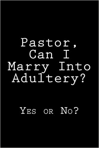 Pastor, Can I Marry Into Adultery?: Yes or No?: K  Rose