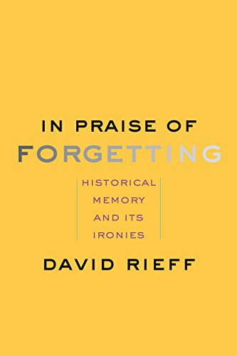In praise of forgetting historical memory and its ironies in praise of forgetting historical memory and its ironies by rieff david fandeluxe Gallery