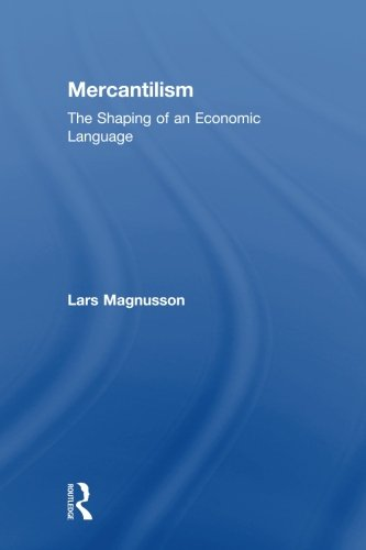 Mercantilism: The Shaping of an Economic Language by Routledge