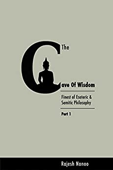 The Cave Of Wisdom (Part One): Finest of Esoteric & Semitic Philosophy by [Nanoo, Rajesh]