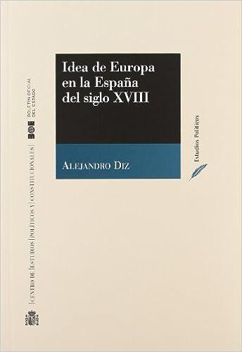 Idea de Europa en la España del siglo XVIII Estudios Políticos CEPC: Amazon.es: Diz, Alejandro: Libros