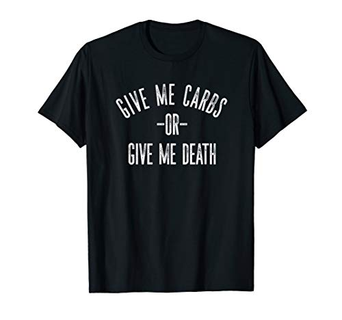 Give Me Carbs or Give Me Death Funny Carbohydrate Shirt Gift