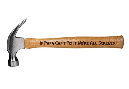 Engraved Hammer Father's Day/Christmas Gift for Dad/Grandpa If Papa Can't Fix It We're All Screwed Hammer