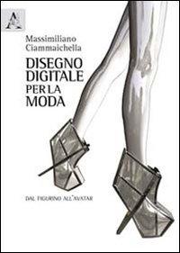 Disegno digitale per la moda. Dal figurino all'avatar