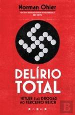 Delírio Total Hitler e as Drogas no Terceiro Reich (Portuguese Edition)