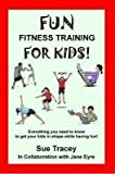 Fun Fitness Training for Kids, Susan Tracey, 0615356869
