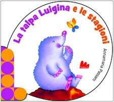La talpa Luigina e le stagioni. Ediz. illustrata Annamaria Passaro