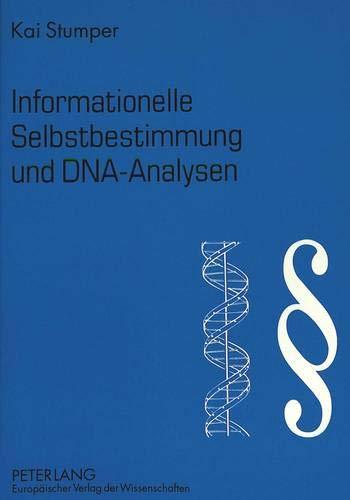 Informationelle Selbstbestimmung und DNA-Analysen: Zur Zulaessigkeit der DNA-Analyse am Menschen angesichts des informationellen Selbstbestimmungsrechts aus Art. 2 I i.V.m. Art. 1 I GG