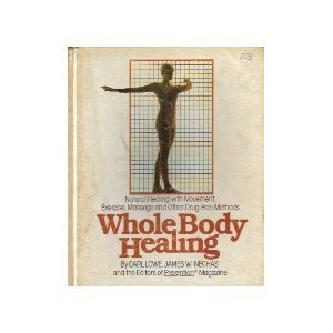 Whole Body Healing: Natural Healing With Movement, Exercise, Massage and Other Drug-Free Methods
