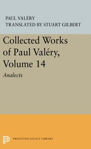 Collected Works of Paul Valery, Volume 14: Analects (Princeton Legacy Library) by Valery Paul