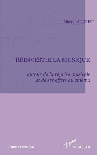 Réinvestir la musique: Autour de la reprise musicale et de ses effets au cinéma (French Edition)