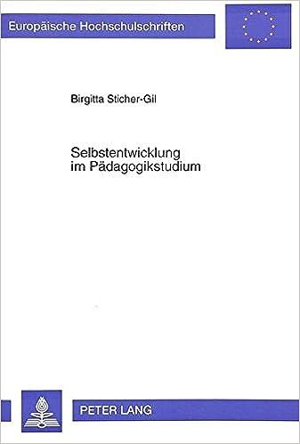 Selbstentwicklung Im Paedagogikstudium: Theoretische Ueberlegungen Und Leitperspektiven (Europaeische Hochschulschriften / European University Studie)