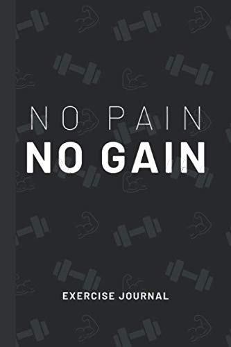 No Pain No Gain: Gym Diary ~ Strength Training Log Book ~ Exercise Journal Progress Tracker ~ 6″ x 9″