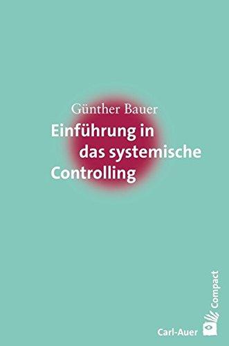 Einführung in das systemische Controlling (Carl-Auer Compact) Taschenbuch – 1. September 2015 Günther Bauer Carl-Auer Verlag GmbH 3849700763 Wirtschaft / Management