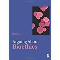 Arguing About Bioethics (Arguing About Philosophy)