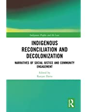 Indigenous Reconciliation and Decolonization: Narratives of Social Justice and Community Engagement