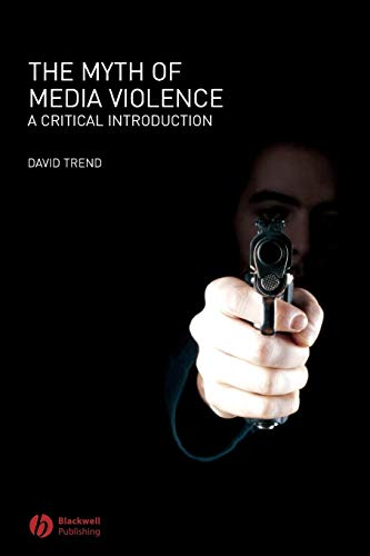 The Myth of Media Violence: A Critical Introduction