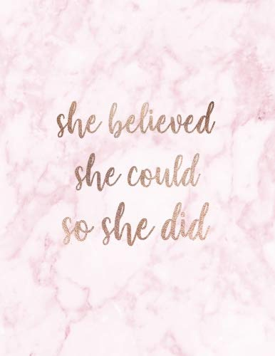 She Believed She Could So She Did: Inspirational Quote Notebook for Women and Girls - Beautiful Pink and White Marble with Rose Gold | 8.5 x 11 - 150 ... - Journal, Notebook, Diary, Composition Book) (A Beautiful Rose For A Beautiful Girl)