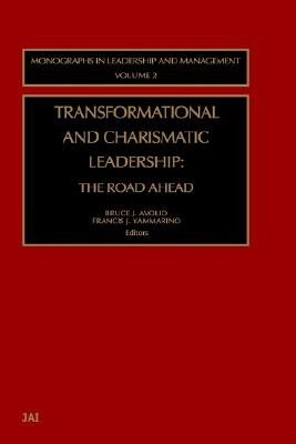 Transformational and Charismatic Leadership: The Road Ahead   [TRANSFORMATIONAL & CHARISMATIC] [Hardcover] (Transformational And Charismatic Leadership The Road Ahead)