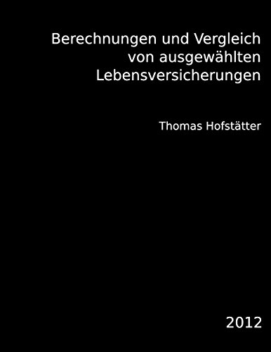 Berechnungen und Vergleich von ausgewhlten Lebensversicherungen (German Edition)