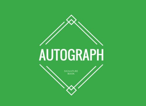 (Autograph Signature Book: Green Blank Unlined Keepsake, Memory Book, Scrapbook For All Your Favorite Sports Stars, Disney Cartoon Characters. Memorabilia Album Gift | 8.25