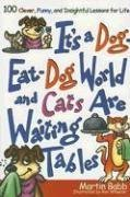 It's a Dog Eat Dog World and Cats Are Waiting Tables: 100 Clever, Funny, and Insightful Lessons for Life ebook