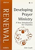 Developing Prayer Ministry: A New Introduction for Churches (Grove renewal series)