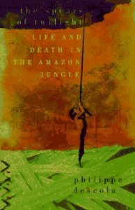 The Spears Of Twilight: Life And Death In The Amazon Jungle Paperback 1998 Philippe Descola
