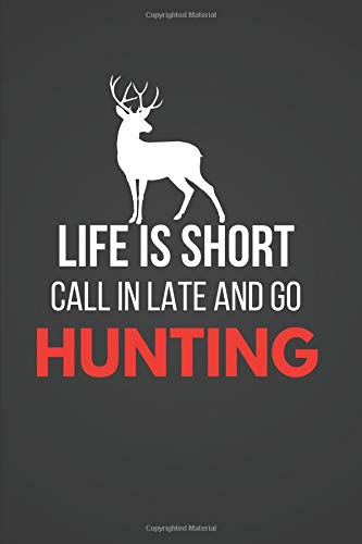 Call In Late and Go Hunting: Funny Hunting Notebook / Journal (6