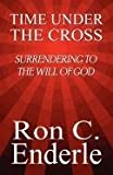 Time under the Cross, Ron C. Enderle, 1448948487