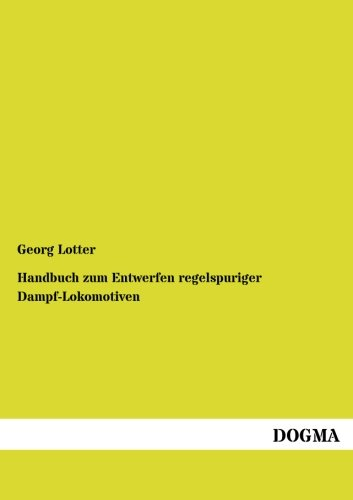 Handbuch zum Entwerfen regelspuriger Dampf-Lokomotiven