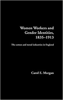 Book Women Workers and Gender Identities, 1835-1913: The Cotton and Metal Industries in England (Women's and Gender History)