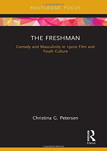 The Freshman: Comedy and Masculinity in 1920s Film and Youth Culture (Cinema and Youth Cultures) (Films Of The 1920s)