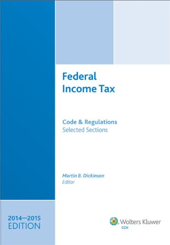 Federal Income Tax: Code and Regulations--Selected Sections (2014-2015) -  Dickinson, Martin B., Teacher's Edition, Paperback