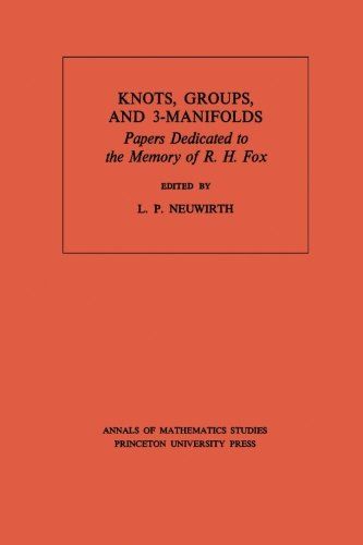 Knots, Groups and 3-Manifolds (AM-84), Volume 84: Papers Dedicated to the Memory of R.H. Fox. (AM-84) (Annals of Mathematics Studies)