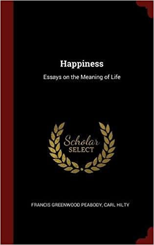 Happiness Essays On The Meaning Of Life Francis Greenwood Peabody  Happiness Essays On The Meaning Of Life Francis Greenwood Peabody Carl  Hilty  Amazoncom Books