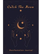 Catch The Moon - Manifestation Journal: 369 Law of Attraction Techniques, Exercises and Tools for Creating Abundance, Success, and Joy   Law of Attraction Workbook With Prompts to Manifest Your Desire .