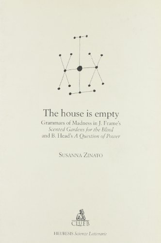 The house is empty: Grammars of madness in J. Frame's Scented gardens for the blind and B. Head's A question of power (Heuresis) (Scented Gardens For The Blind)