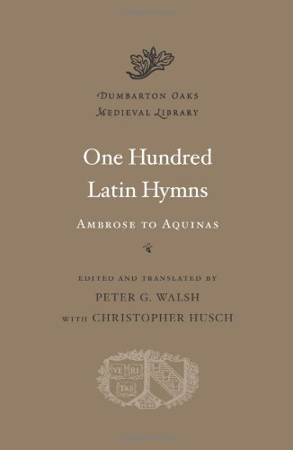 One Hundred Latin Hymns: Ambrose to Aquinas (Dumbarton Oaks Medieval Library)